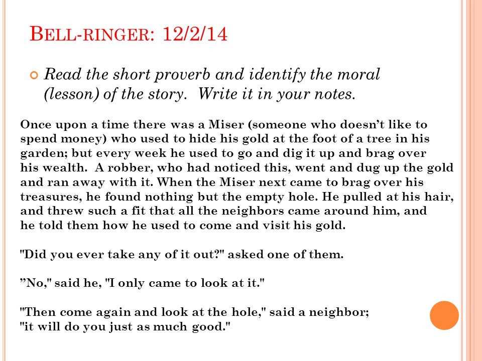 Bell-ringer: 12/2/14 Read the short proverb and identify the moral (lesson) of the story. Write it in your notes.