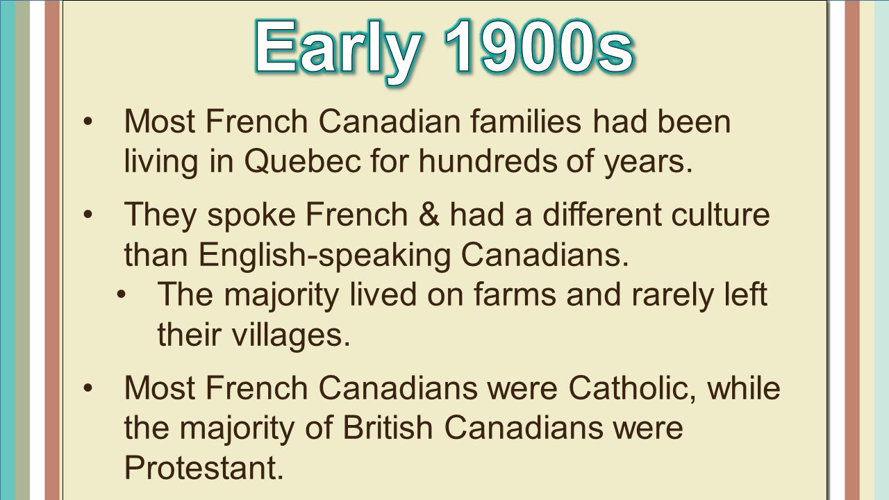 Early 1900s Most French Canadian families had been living in Quebec for hundreds of years.