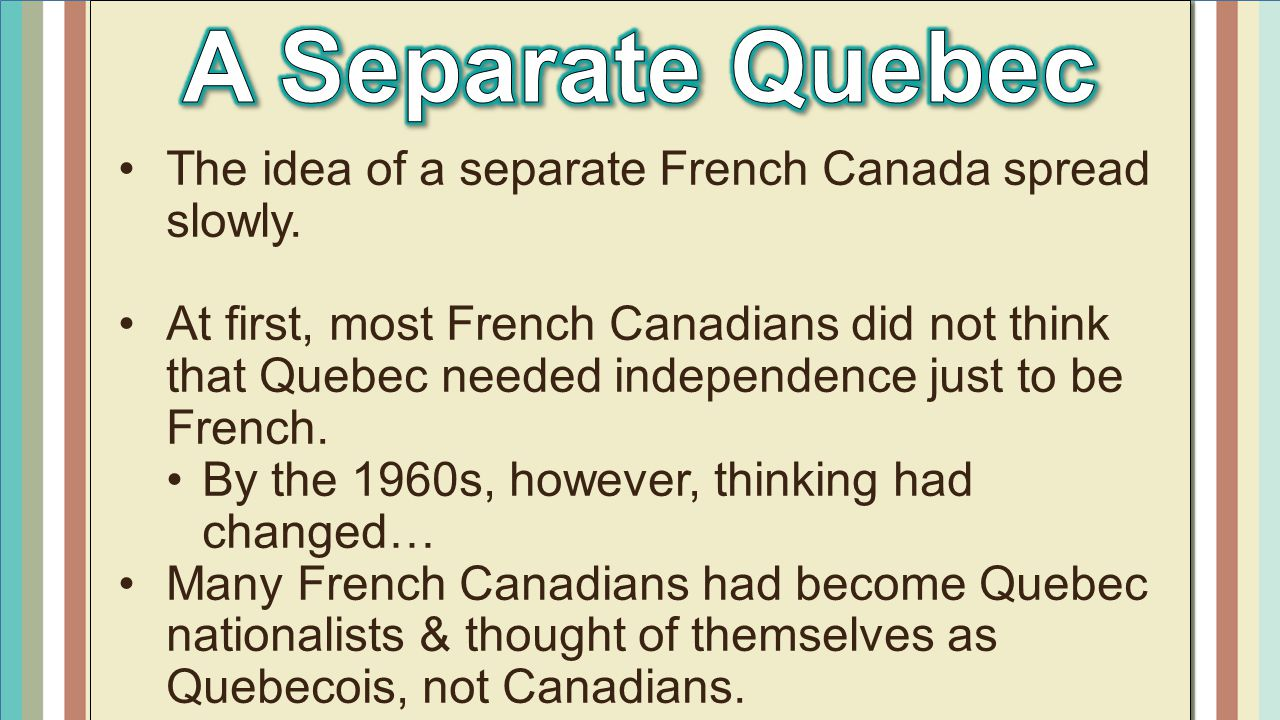 A Separate Quebec The idea of a separate French Canada spread slowly.
