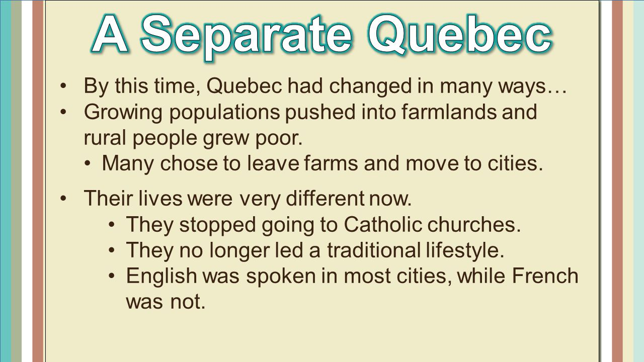 A Separate Quebec By this time, Quebec had changed in many ways…