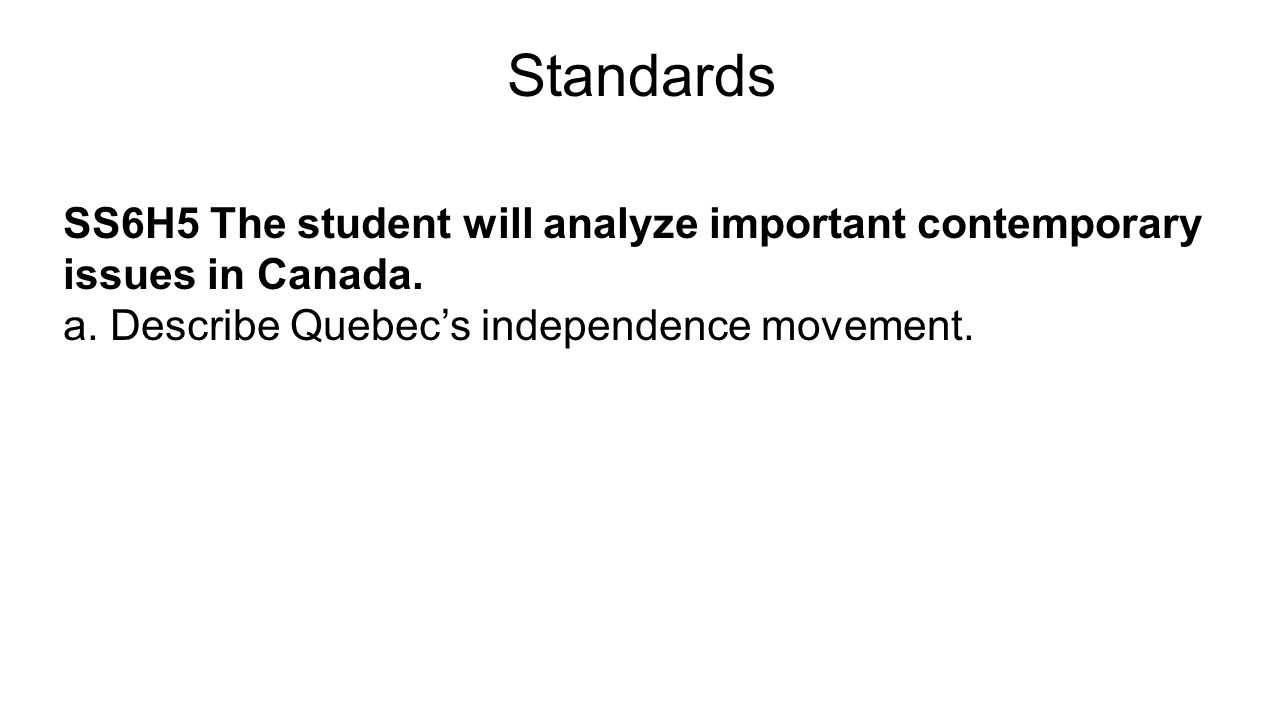 Standards SS6H5 The student will analyze important contemporary issues in Canada.