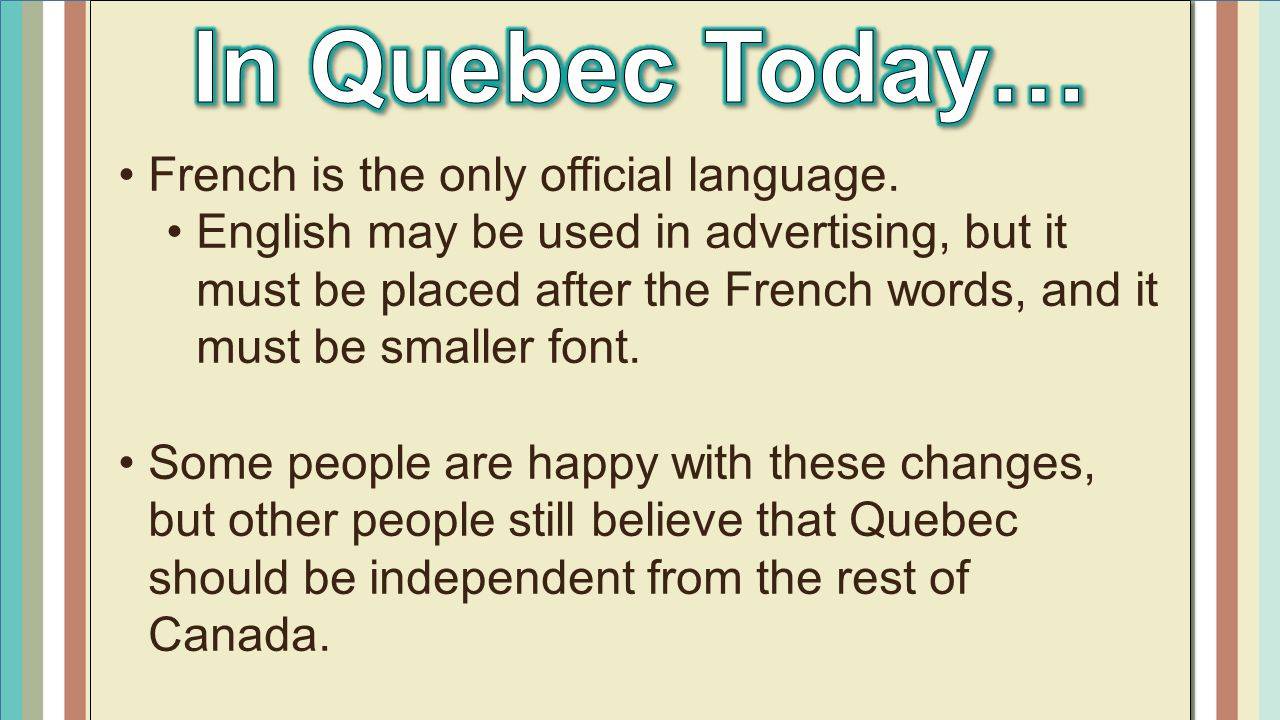 In Quebec Today… French is the only official language.