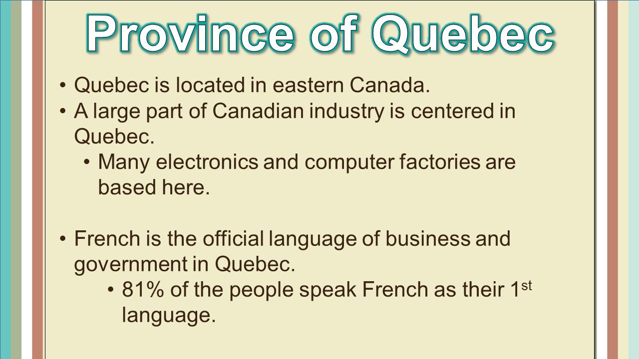 Province of Quebec Quebec is located in eastern Canada.