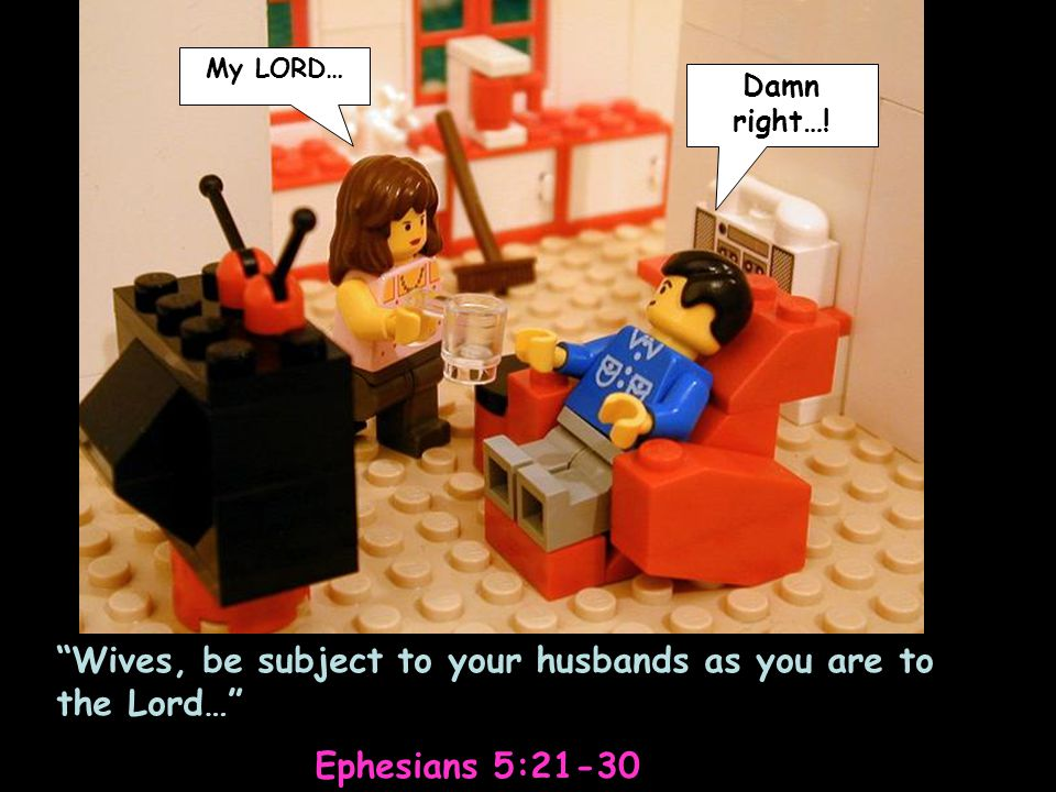 Wives, be subject to your husbands as you are to the Lord…