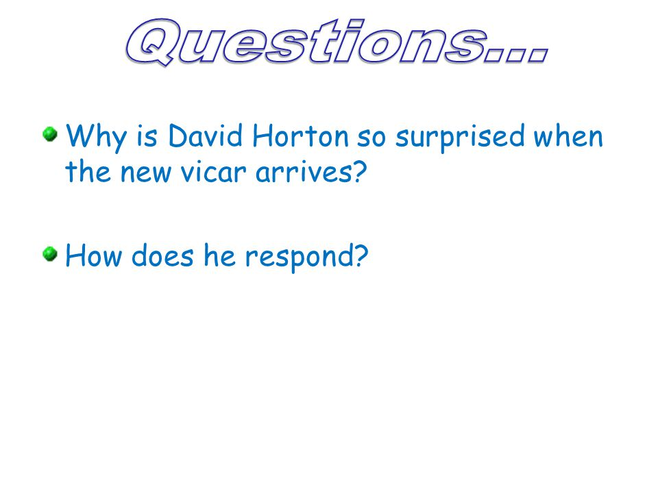 Questions... Why is David Horton so surprised when the new vicar arrives How does he respond