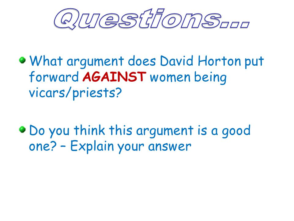 Questions... What argument does David Horton put forward AGAINST women being vicars/priests