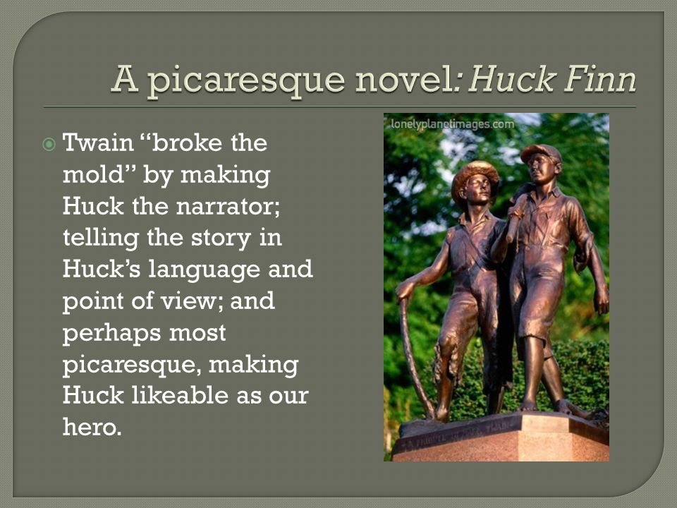 A picaresque novel: Huck Finn