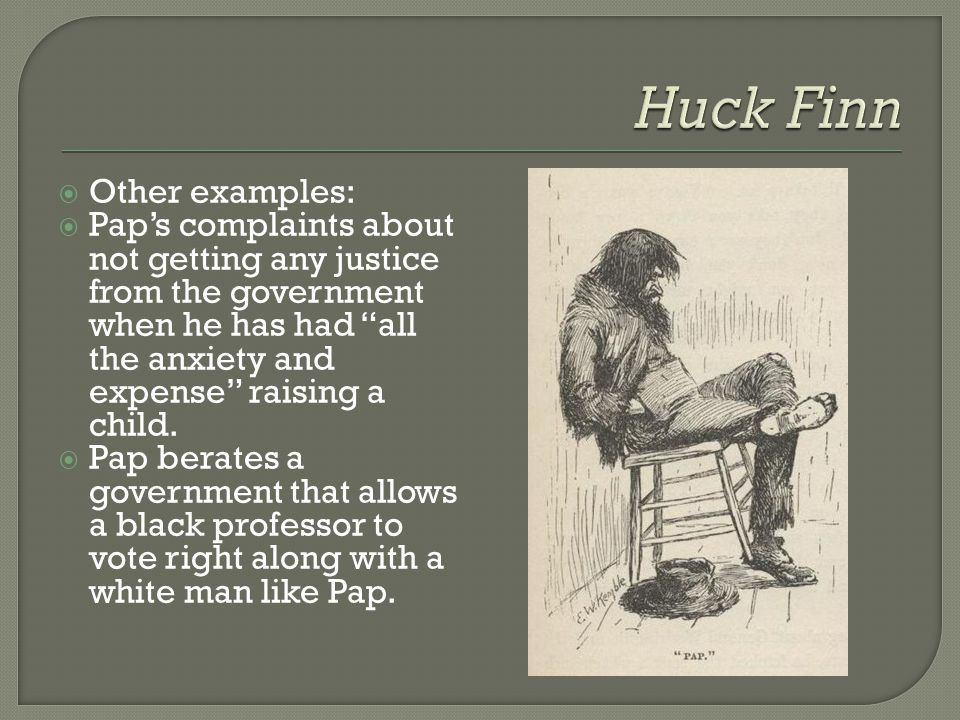 Huck Finn Other examples: