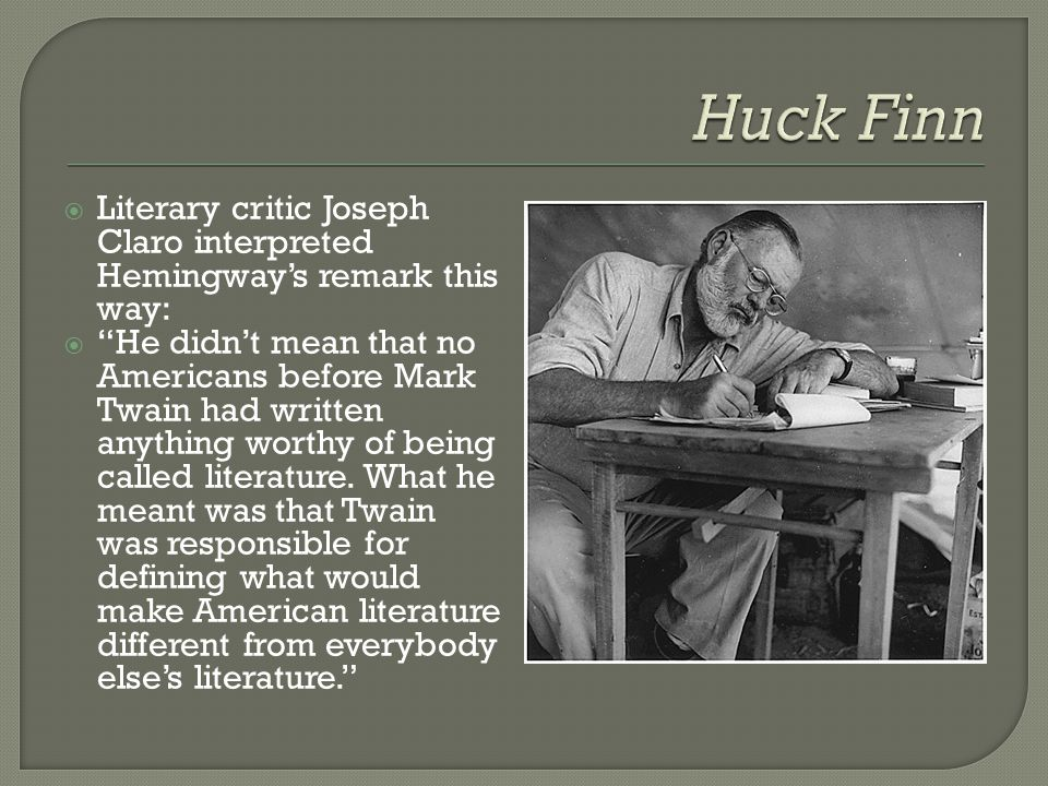 Huck Finn Literary critic Joseph Claro interpreted Hemingway's remark this way: