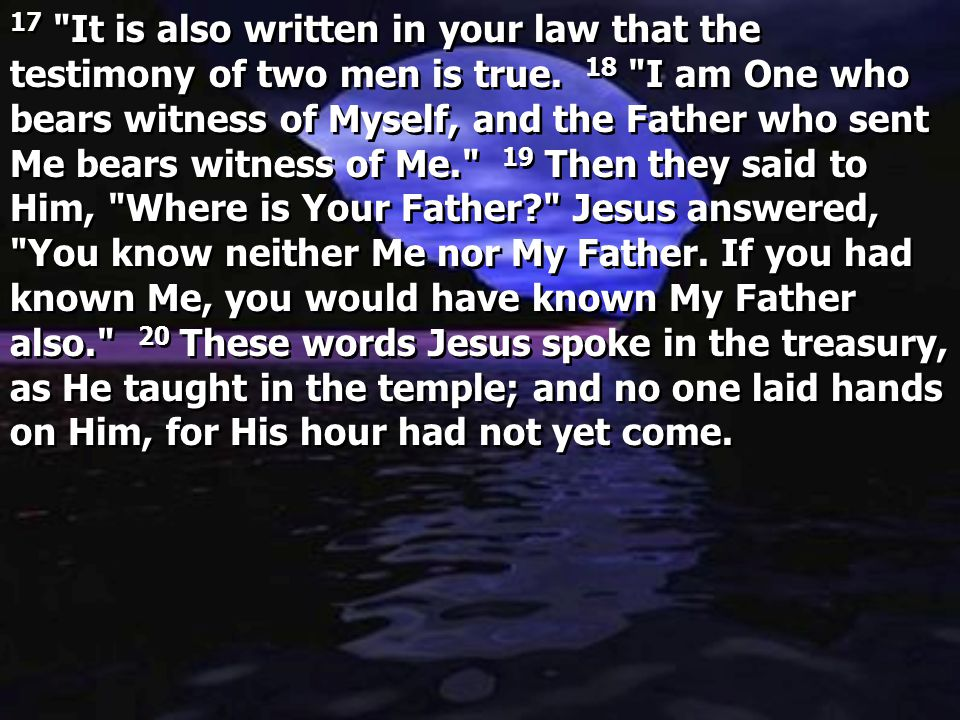 17 It is also written in your law that the testimony of two men is true.