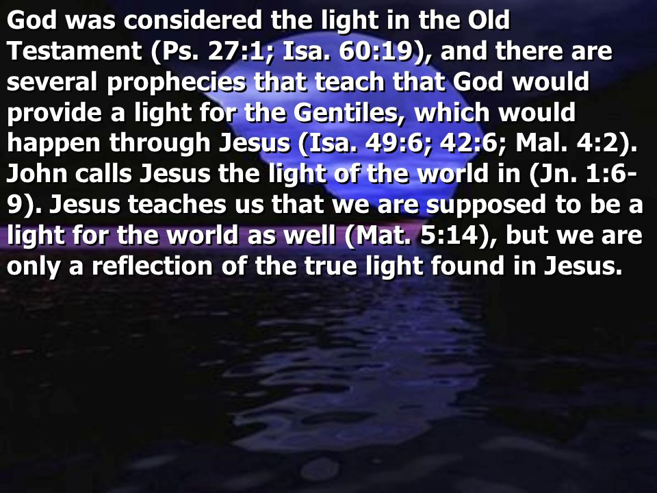 God was considered the light in the Old Testament (Ps. 27:1; Isa