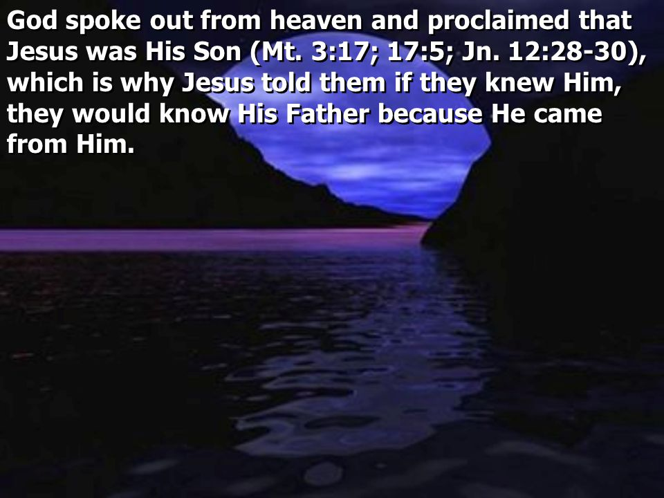 God spoke out from heaven and proclaimed that Jesus was His Son (Mt