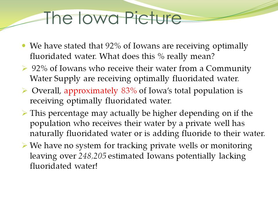 The Iowa Picture We have stated that 92% of Iowans are receiving optimally fluoridated water. What does this % really mean