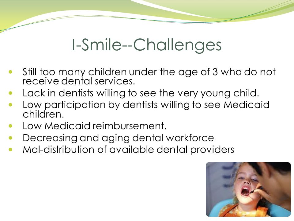 I-Smile--Challenges Still too many children under the age of 3 who do not receive dental services.