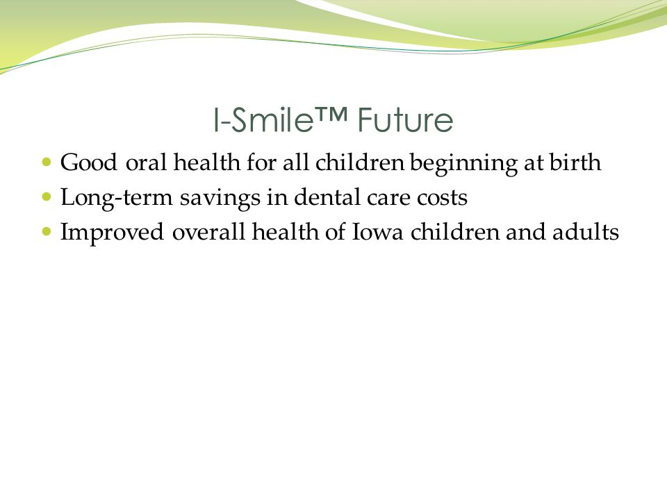 I-Smile™ Future Good oral health for all children beginning at birth