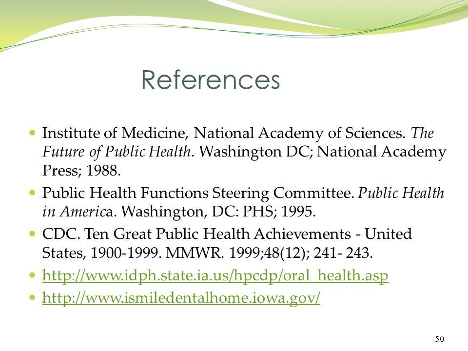 References Institute of Medicine, National Academy of Sciences. The Future of Public Health. Washington DC; National Academy Press; 1988.