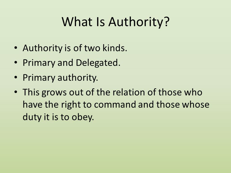 What Is Authority Authority is of two kinds. Primary and Delegated.