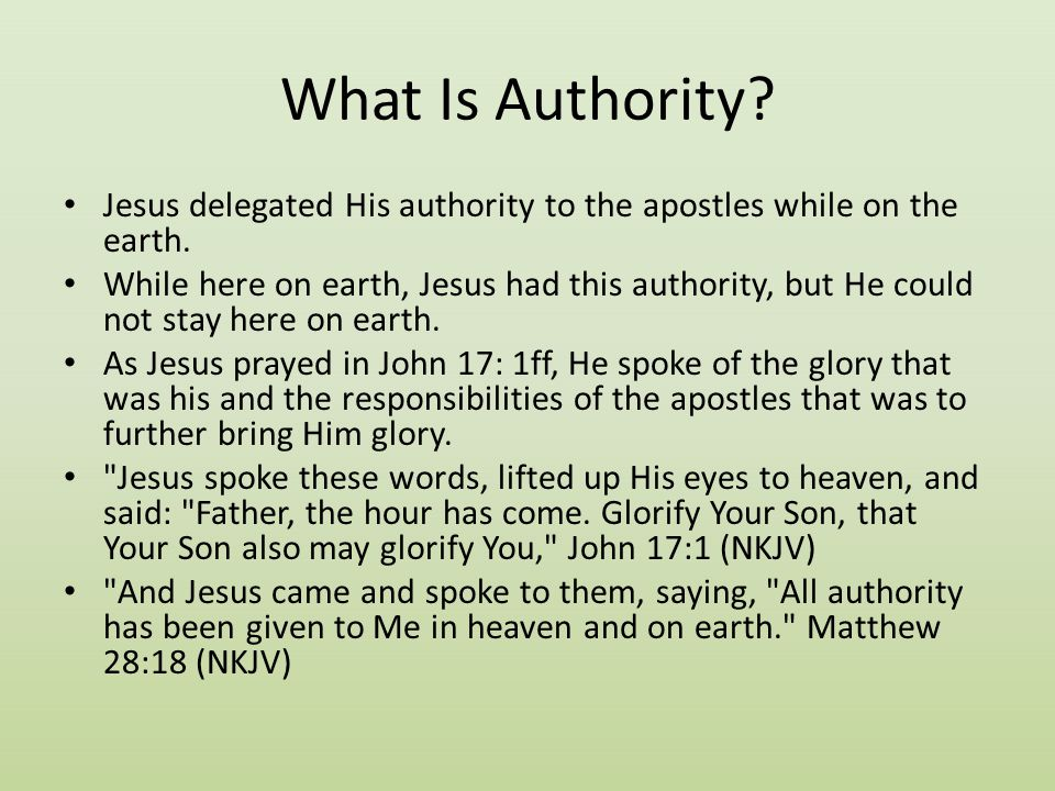 What Is Authority Jesus delegated His authority to the apostles while on the earth.