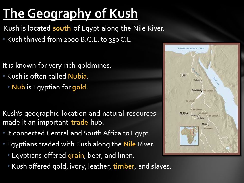The Geography of Kush Kush thrived from 2000 B.C.E. to 350 C.E