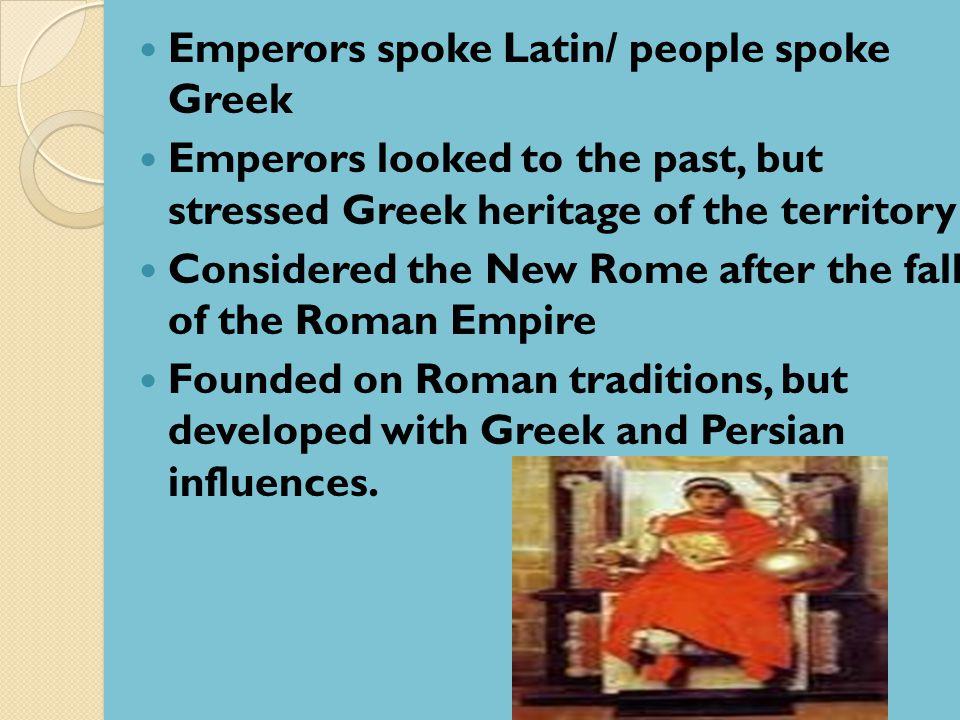 Emperors spoke Latin/ people spoke Greek