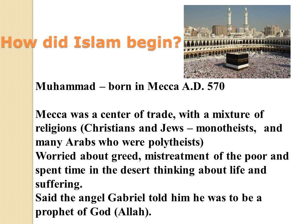 Muhammad – born in Mecca A.D. 570