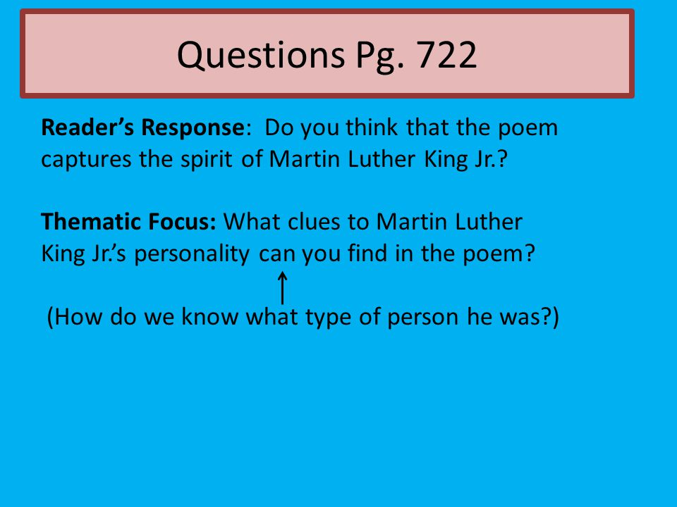 Questions Pg. 722 Reader's Response: Do you think that the poem captures the spirit of Martin Luther King Jr.