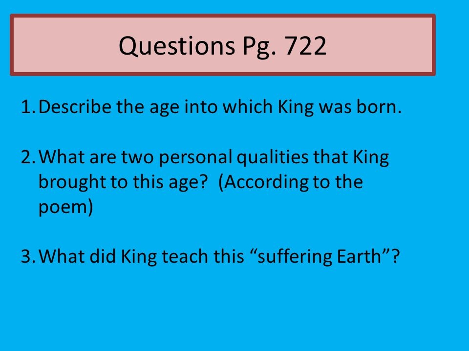 Questions Pg. 722 Describe the age into which King was born.