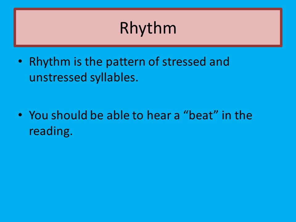 Rhythm Rhythm is the pattern of stressed and unstressed syllables.