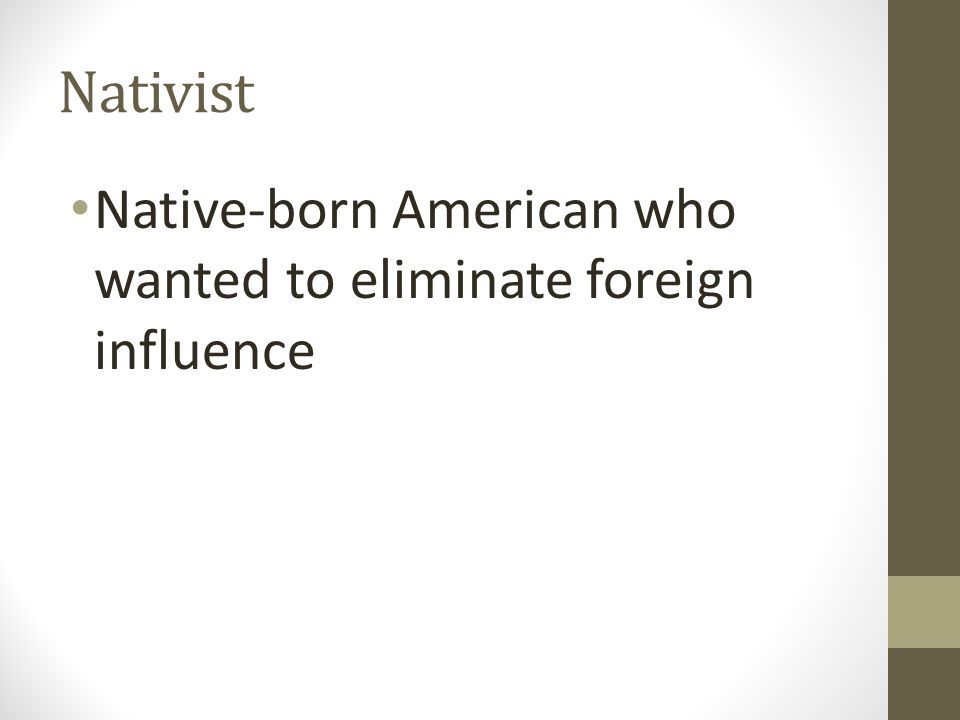 Nativist Native-born American who wanted to eliminate foreign influence
