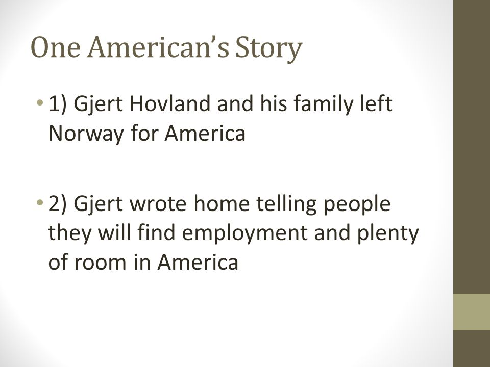 One American's Story 1) Gjert Hovland and his family left Norway for America.
