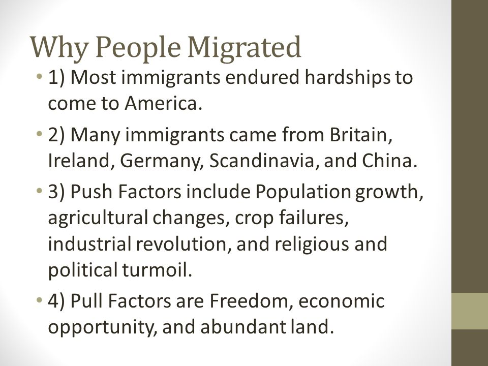 Why People Migrated 1) Most immigrants endured hardships to come to America.