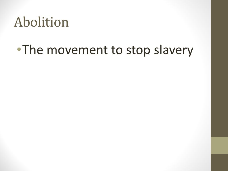 Abolition The movement to stop slavery
