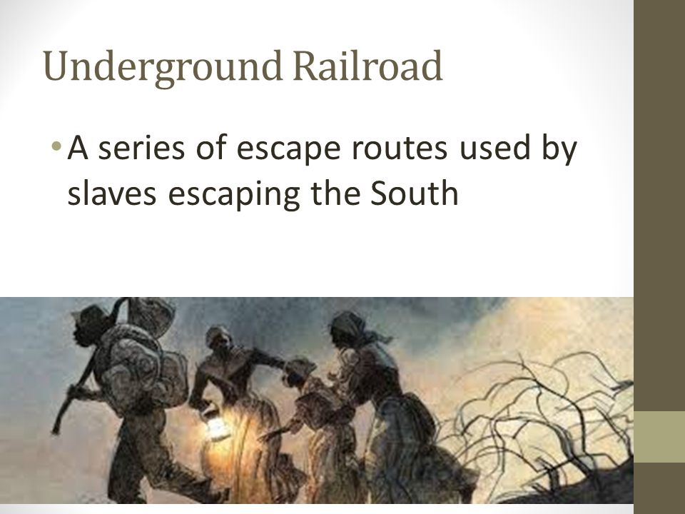 Underground Railroad A series of escape routes used by slaves escaping the South