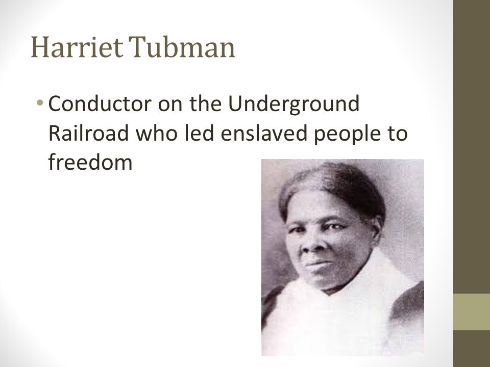 Harriet Tubman Conductor on the Underground Railroad who led enslaved people to freedom
