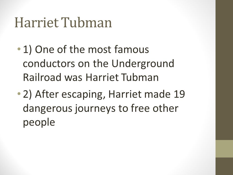 Harriet Tubman 1) One of the most famous conductors on the Underground Railroad was Harriet Tubman.
