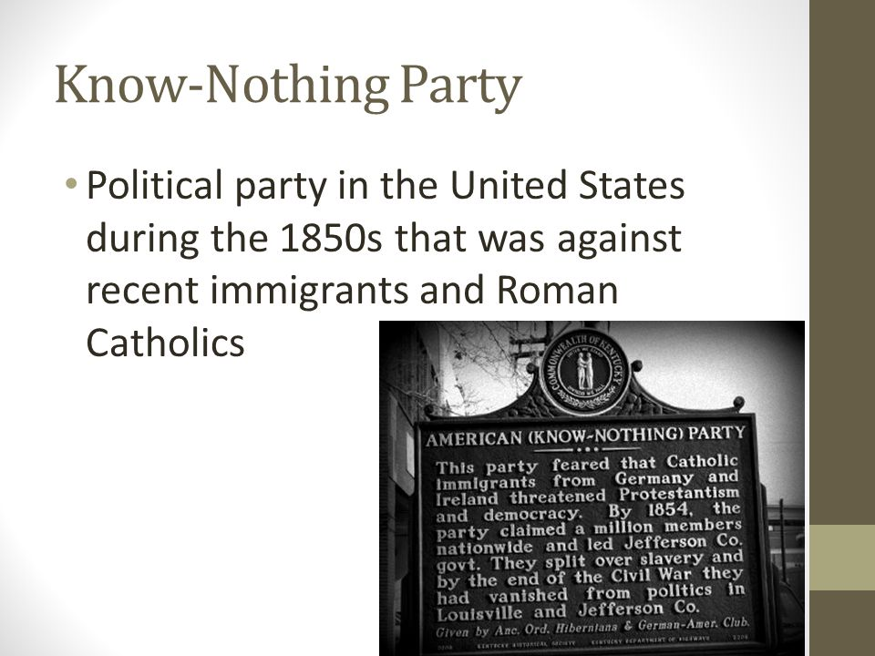 Know-Nothing Party Political party in the United States during the 1850s that was against recent immigrants and Roman Catholics.