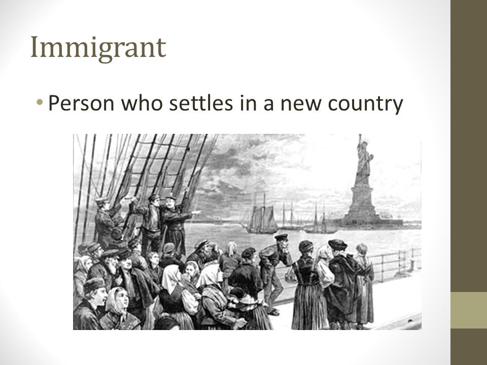 Immigrant Person who settles in a new country