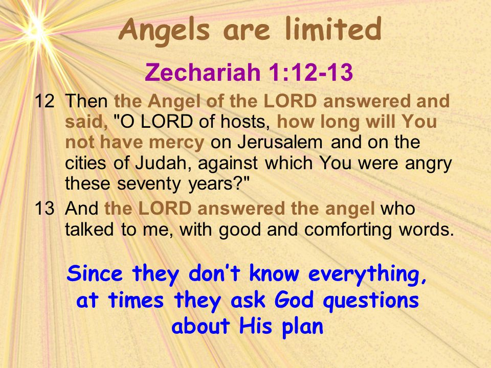 Angels are limited Zechariah 1:12-13