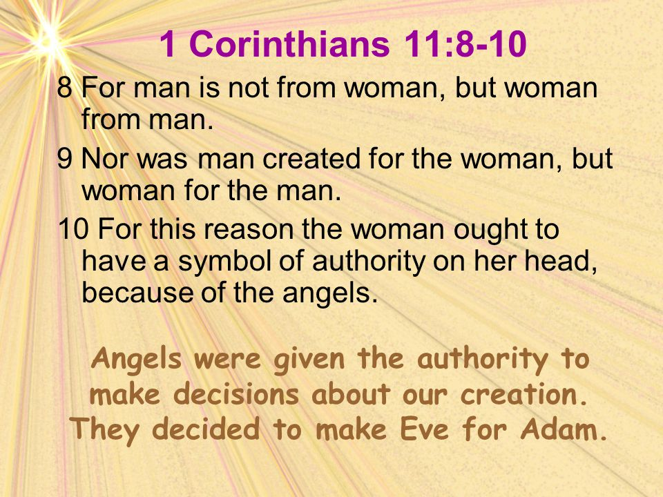 1 Corinthians 11:8-10 8 For man is not from woman, but woman from man.