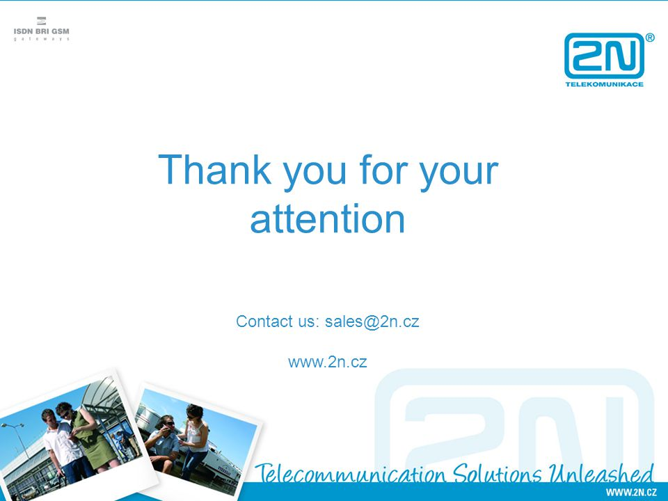 Thank you for your attention Contact us: sales@2n.cz www.2n.cz