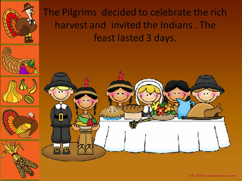 The Pilgrims decided to celebrate the rich harvest and invited the Indians .