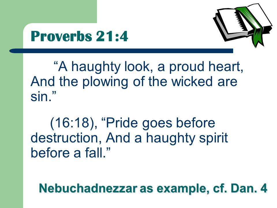Proverbs 21:4 A haughty look, a proud heart, And the plowing of the wicked are sin.