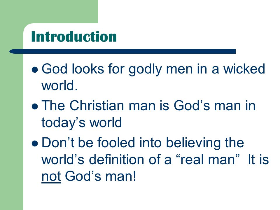 Introduction God looks for godly men in a wicked world.