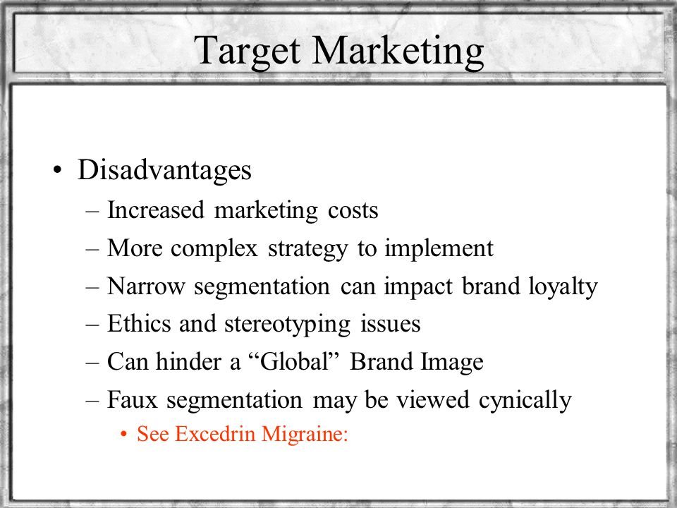 Target Marketing Disadvantages Increased marketing costs