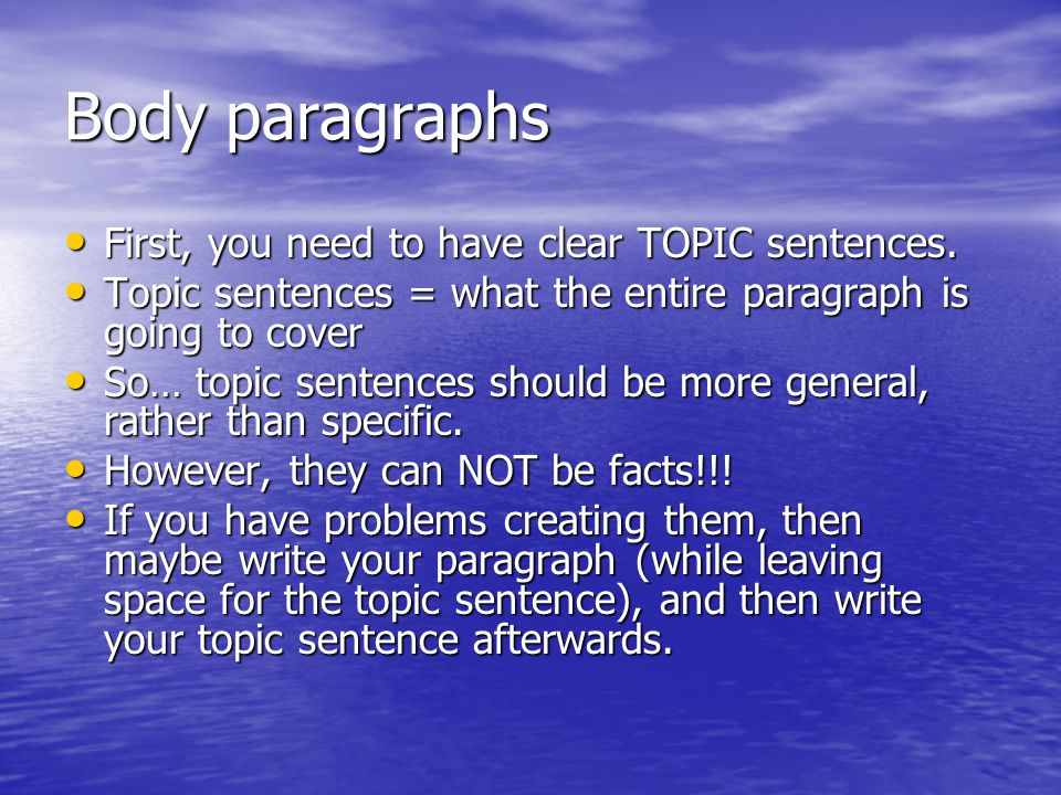 Body paragraphs First, you need to have clear TOPIC sentences.