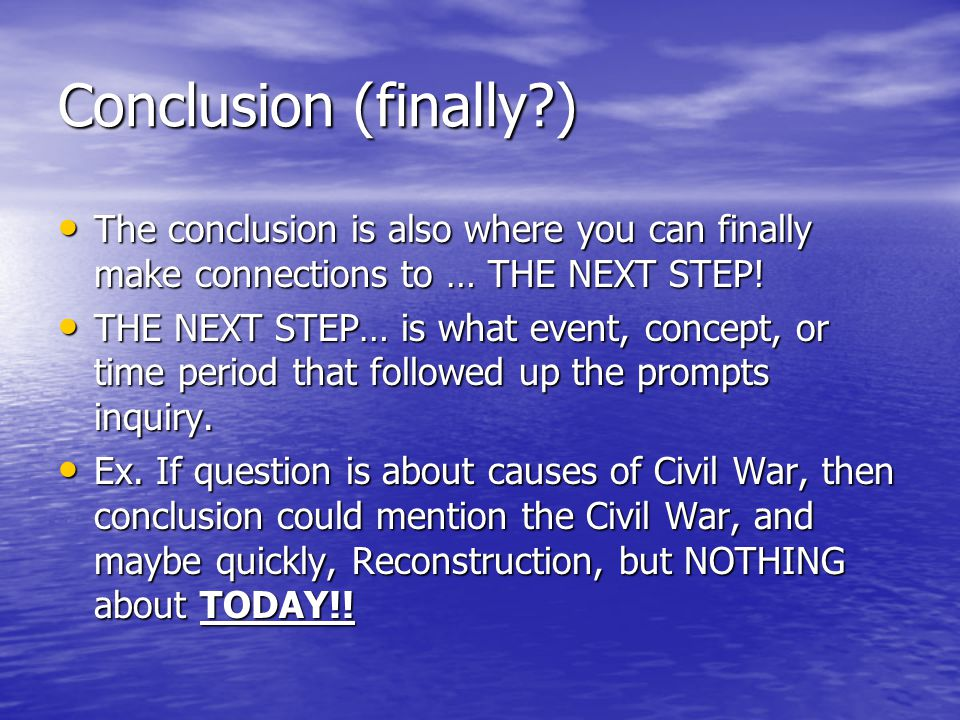 Conclusion (finally ) The conclusion is also where you can finally make connections to … THE NEXT STEP!