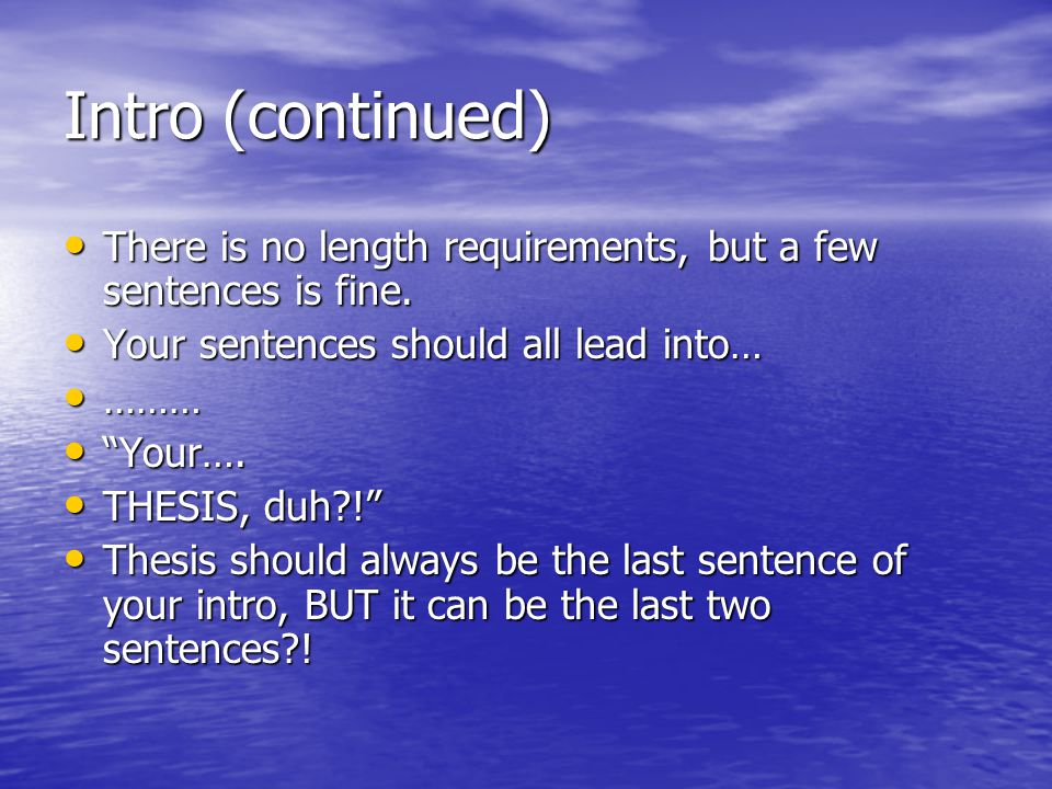 Intro (continued) There is no length requirements, but a few sentences is fine. Your sentences should all lead into…