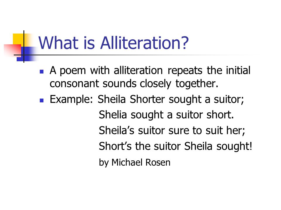 What is Alliteration A poem with alliteration repeats the initial consonant sounds closely together.