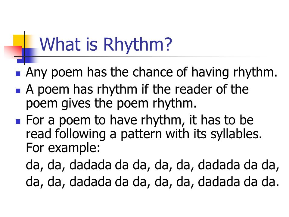 What is Rhythm Any poem has the chance of having rhythm.