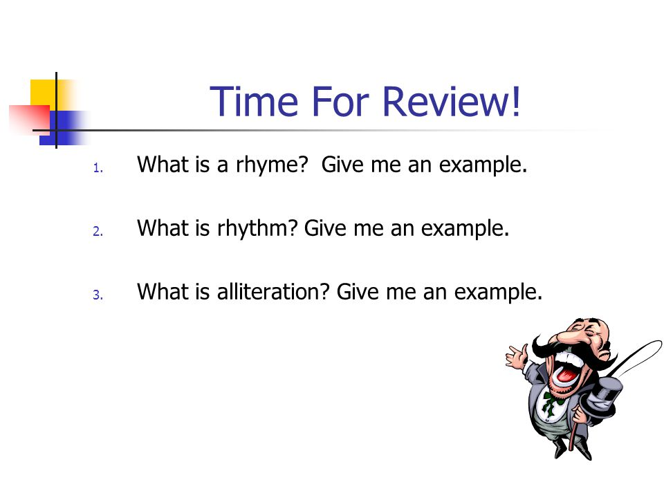 Time For Review! What is a rhyme Give me an example.